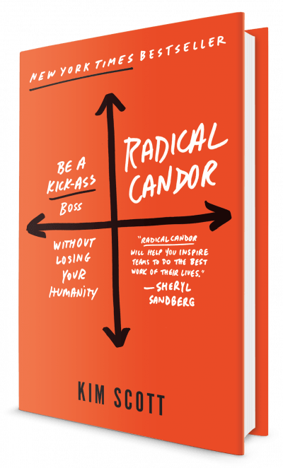 Radical Candor: How to be a kickass boss without losing your humanity