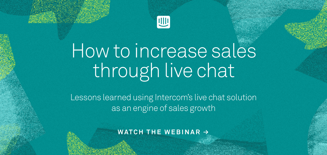 Watch the Intercom webinar on how to increase sales through live chat